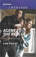 Agent to the Rescue : Special Agents at the Altar - Lisa Childs