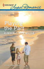 Playing the Part : Harlequin Super Romance - Kimberly Van Meter