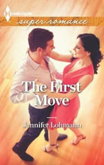 The First Move : Harlequin Super Romance - Jennifer Lohmann