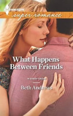 What Happens Between Friends - Beth Andrews