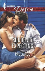 Suddenly Expecting : Harlequin Desire - Paula Roe