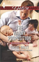 The Nanny Proposition : Harlequin Desire - Rachel Bailey