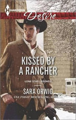 Kissed by a Rancher : Harlequin Desire - Sara Orwig
