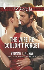 The Wife He Couldn't Forget : Harlequin Desire - Yvonne Lindsay