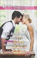 The Rebel and the Heiress : Harlequin Romance Large Print - Michelle Douglas