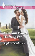 A Groom Worth Waiting for : Harlequin Romance Large Print - Sophie Pembroke