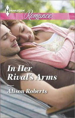 In Her Rival's Arms : Harlequin Romance Large Print - Alison Roberts