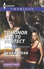 To Honor and to Protect : Harlequin Large Print Intrigue - Debra & Regan  Webb & Black