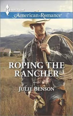 Roping the Rancher - Julie Benson
