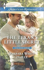 The Texan's Little Secret : Harlequin American Romance - Barbara White Daille