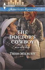 The Doctor's Cowboy : Harlequin American Romance - Trish Milburn