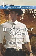 Her Cowboy Groom : Harlequin American Romance - Trish Milburn