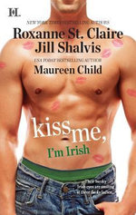 Kiss Me, I'm Irish : The Sins of His Past\Tangling with Ty\Whatever Reilly Wants... - Roxanne St Claire