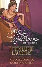 A Lady of Expectations and Other Stories : A Lady of Expectations, The Secrets of a Courtesan, How to Woo a Spinster - Stephanie Laurens