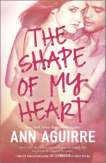 The Shape of My Heart - Ann Aguirre