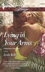 Lying in Your Arms : Harlequin Blaze Series : Book 767 - Leslie Kelly