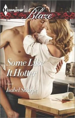 Some Like It Hotter : Harlequin Blaze - Isabel Sharpe
