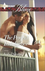 The Perfect Indulgence : Harlequin Blaze - Isabel Sharpe