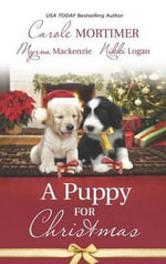 A Puppy for Christmas : On the Secretary's Christmas ListThe Soldier, the Puppy and MeThe Patter of Paws at Christmas - Carole Mortimer, Etc