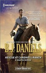 Rescue at Cardwell Ranch & Wanted Woman : Cardwell Cousins - B J Daniels