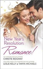 New Year's Resolution : Romance! : Say Yes \ No More Bad Girls \ Just a Fling - Christie Ridgway