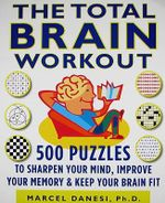 The Total Brain Workout : 450 Puzzles to Sharpen Your Mind, Improve Your Memory, and Keep Your Brain Fit - Marcel Danesi