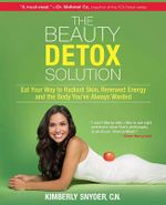 The Beauty Detox Solution : Eat Your Way to Radiant Skin, Renewed Energy and the Body You've Always Wanted - Kimberly Snyder