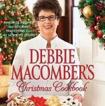 Debbie Macomber's Christmas Cookbook : Favorite Recipes and Holiday Traditions from My Home to Yours - Debbie Macomber