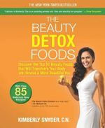The Beauty Detox Foods : Discover the Top 50 Beauty Foods That Will Transform Your Body and Reveal a More Beautiful You - Kimberly Snyder