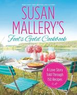 Susan Mallery's Fool's Gold Cookbook : A Love Story Told Through 150 Recipes - Susan Mallery