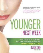 Younger Next Week : Your Ultimate Rx to Reverse the Clock, Boost Energy and Look and Feel Younger in 7 Days - Elisa Zied