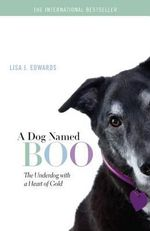A Dog Named Boo : The Underdog with a Heart of Gold - Lisa J Edwards