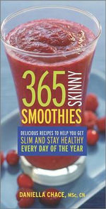 365 Skinny Smoothies : Delicious Recipes to Help You Get Slim and Stay Healthy Every Day of the Year - Daniella Chace