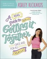 A Real Guide to Really Getting It Together Once and for All : (Really) - Ashley Rickards