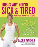 This Is Why You're Sick and Tired : (And How to Look and Feel Amazing) - Jackie Warner