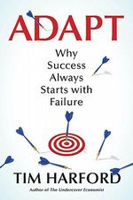 Adapt : Why Success Always Starts with Failure - Tim Harford
