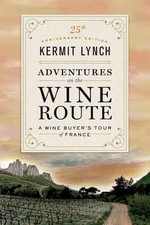 Adventures on the Wine Route : A Wine Buyer's Tour of France - Kermit Lynch