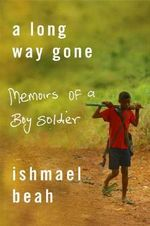 A Long Way Gone : Memoirs of a Boy Soldier - Ishmal Beah
