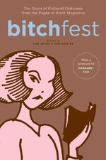 Bitchfest : Ten Years of Cultural Criticism from the Pages of