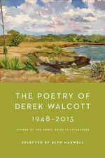 The Poetry of Derek Walcott 1948-2013 - Derek Walcott