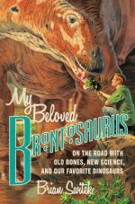 My Beloved Brontosaurus : On the Road with Old Bones, New Science and Our Favourite Dinosaurs - Brian Switek