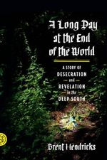 A Long Day at the End of the World : A Story of Desecration and Revelation in the Deep South - Brent Hendricks