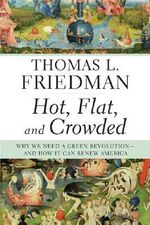 Hot, Flat, and Crowded : Why We Need a Green Revolution--And How It Can Renew America - Thomas L Friedman