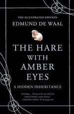 The Hare with Amber Eyes (Illustrated Edition) : A Hidden Inheritance - Edmund de Waal