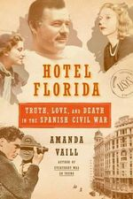 Hotel Florida : Truth, Love, and Death in the Spanish Civil War - Amanda Vaill