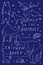 Only the Animals : Stories - Ceridwen Dovey