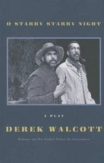 O Starry Starry Night : A Play - Derek Walcott