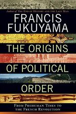 The Origins of Political Order : From Prehuman Times to the French Revolution - Professor Francis Fukuyama