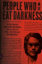 People Who Eat Darkness : The True Story of a Young Woman Who Vanished from the Streets of Tokyo--And the Evil That Swallowed Her Up - Richard Lloyd Parry