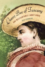 Queen Bee of Tuscany : the Redoubtable Janet Ross - Ben Downing